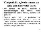 compatibiliza o de tramos da s rie com diferentes bases219