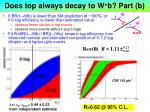 does top always decay to w b part b