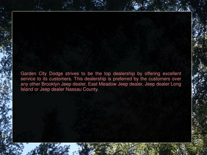 Garden City Dodge strives to be the top dealership by offering excellent service to its customers. T...
