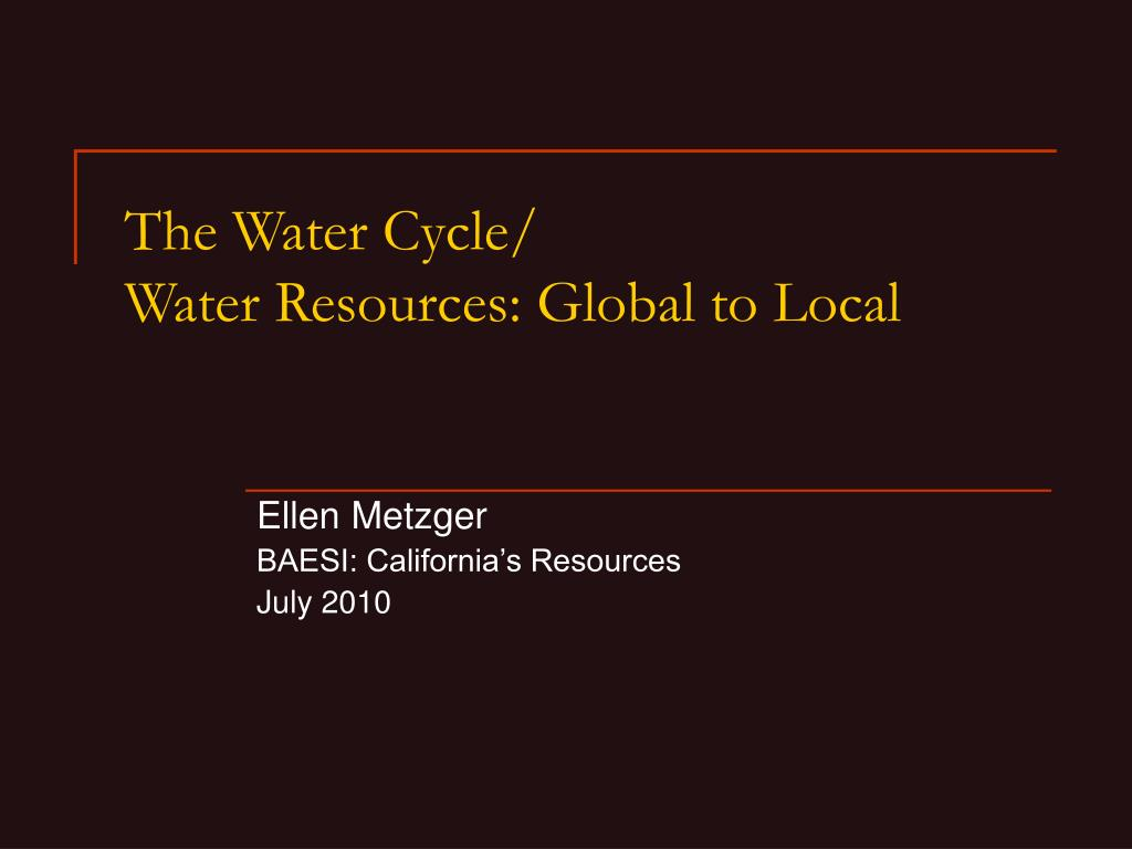 the water cycle water resources global to local l.