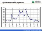 liquidez se mant m high yields