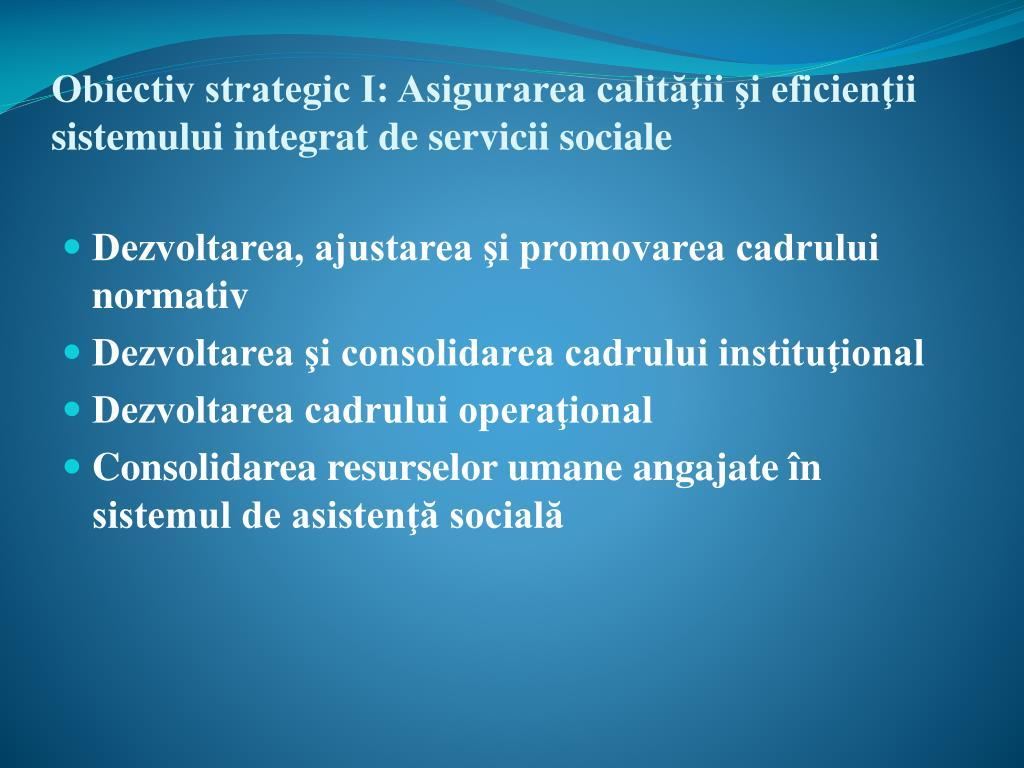Obiectiv strategic I: Asigurarea calităţii şi eficienţii sistemului integrat de servicii sociale