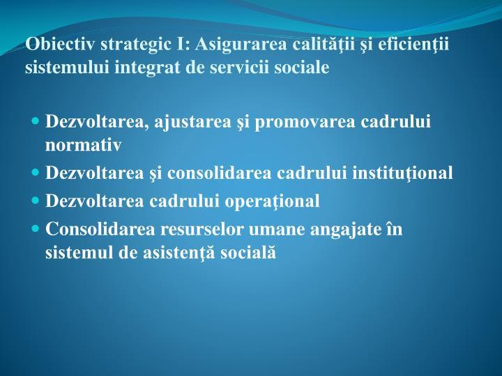 Obiectiv strategic i asigurarea calit ii i eficien ii sistemului integrat de servicii sociale