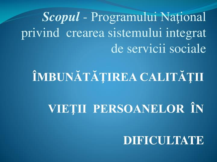 Scopul programului na ional privind crearea sistemului integrat de servicii sociale