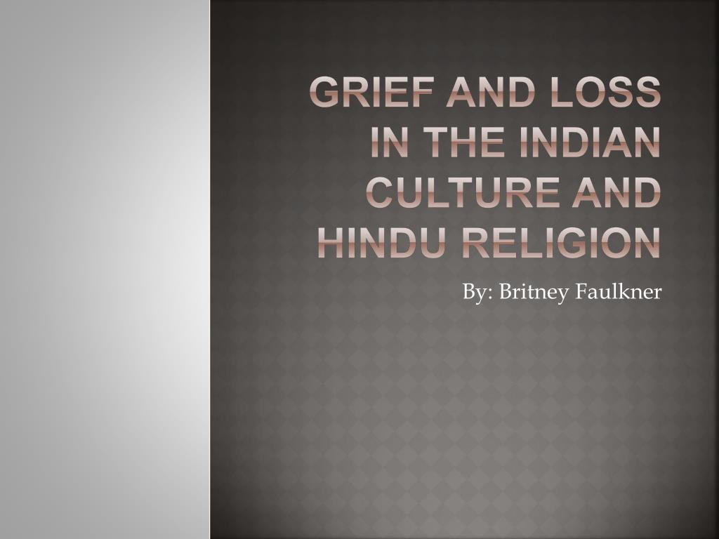 grief and loss in the indian culture and hindu religion l.