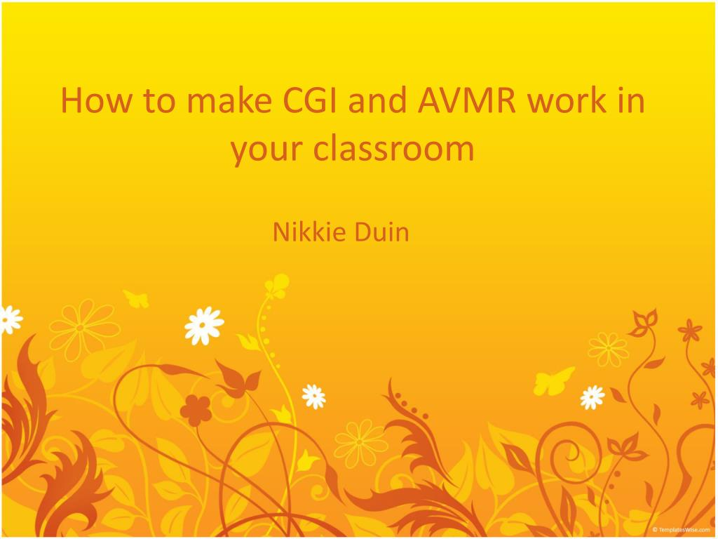 how to make cgi and avmr work in your classroom l.