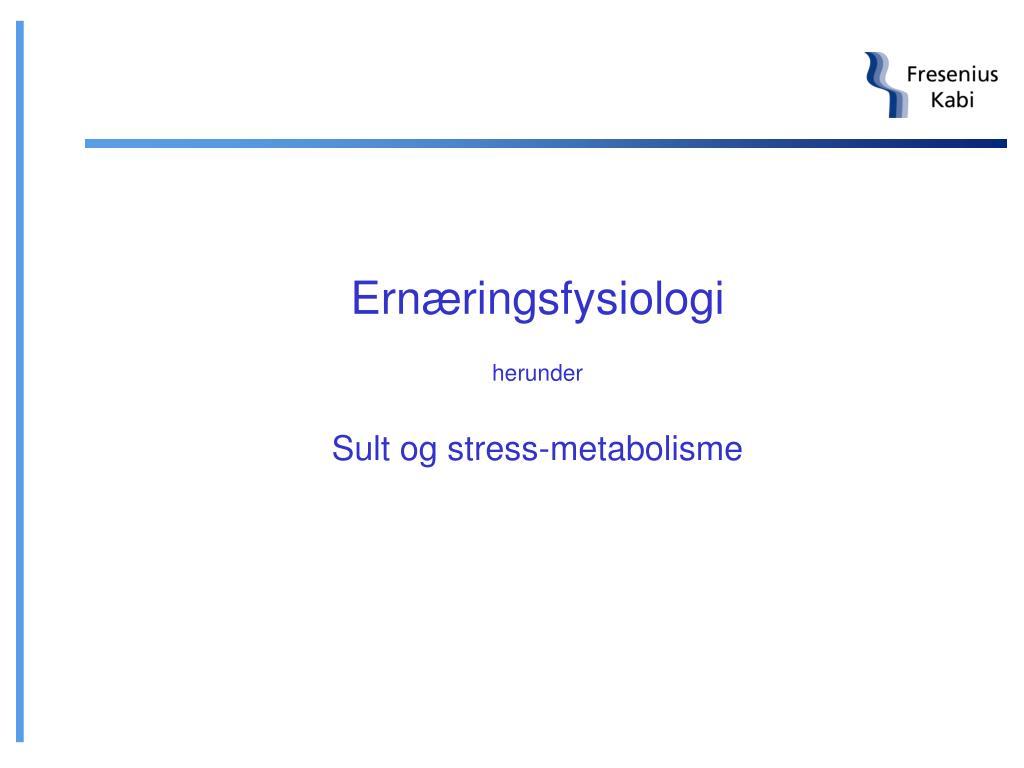 ern ringsfysiologi herunder sult og stress metabolisme l.