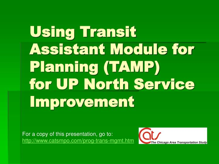 Using transit assistant module for planning tamp for up north service improvement