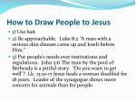 how to draw people to jesus