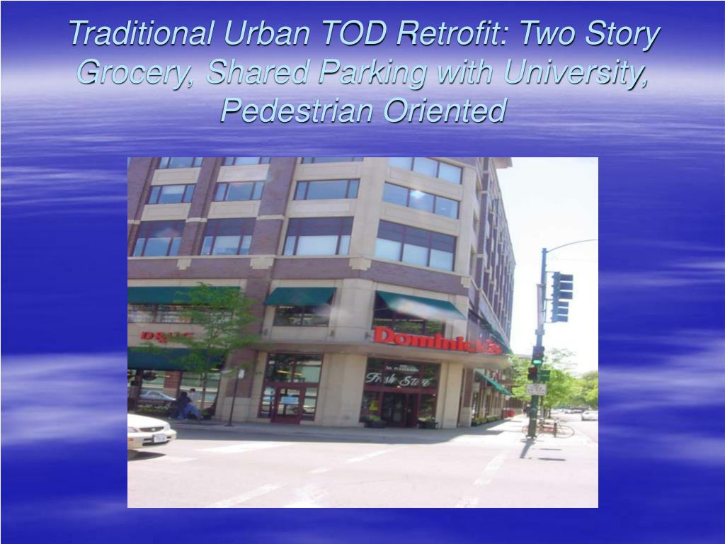 Traditional Urban TOD Retrofit: Two Story Grocery, Shared Parking with University, Pedestrian Oriented