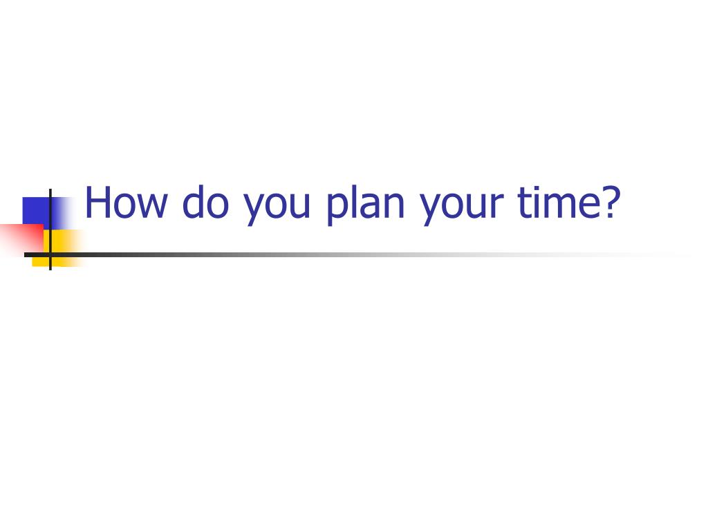 how do you plan your time l.