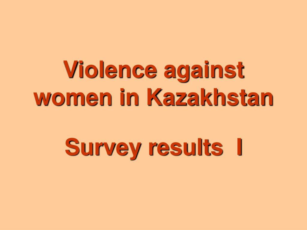 violence against women in kazakhstan survey results i l.