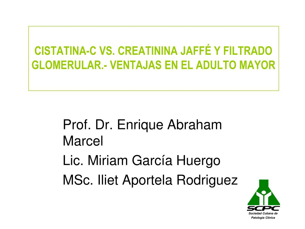 cistatina c vs creatinina jaff y filtrado glomerular ventajas en el adulto mayor l.