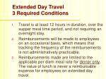 extended day travel 3 required conditions
