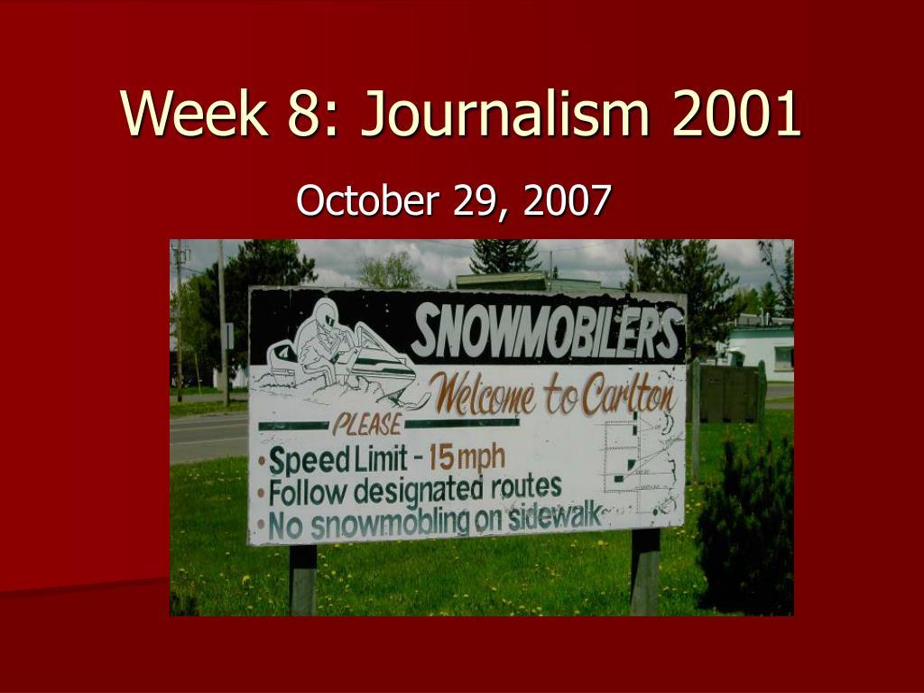 week 8 journalism 2001 l.