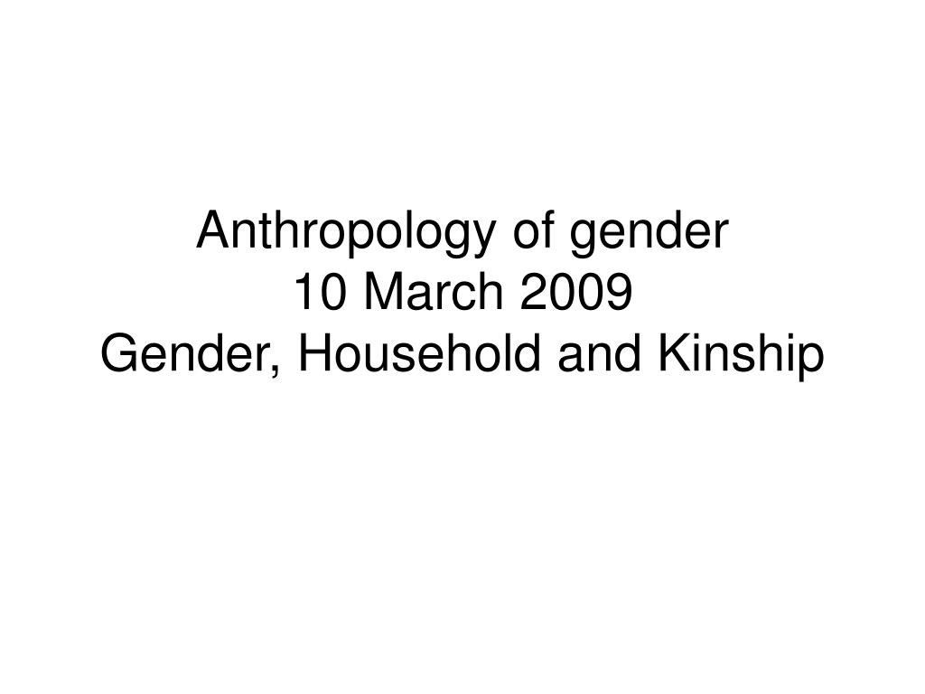 anthropology of gender 10 march 2009 gender household and kinship l.