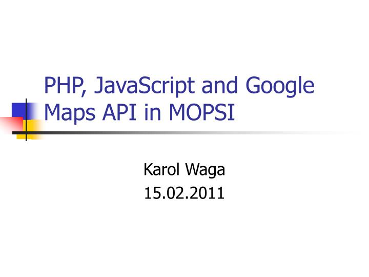 php javascript and google maps api in mopsi n.