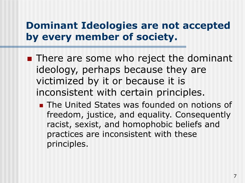 Dominant Ideologies are not accepted by every member of society.