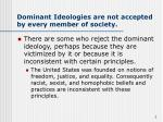 dominant ideologies are not accepted by every member of society