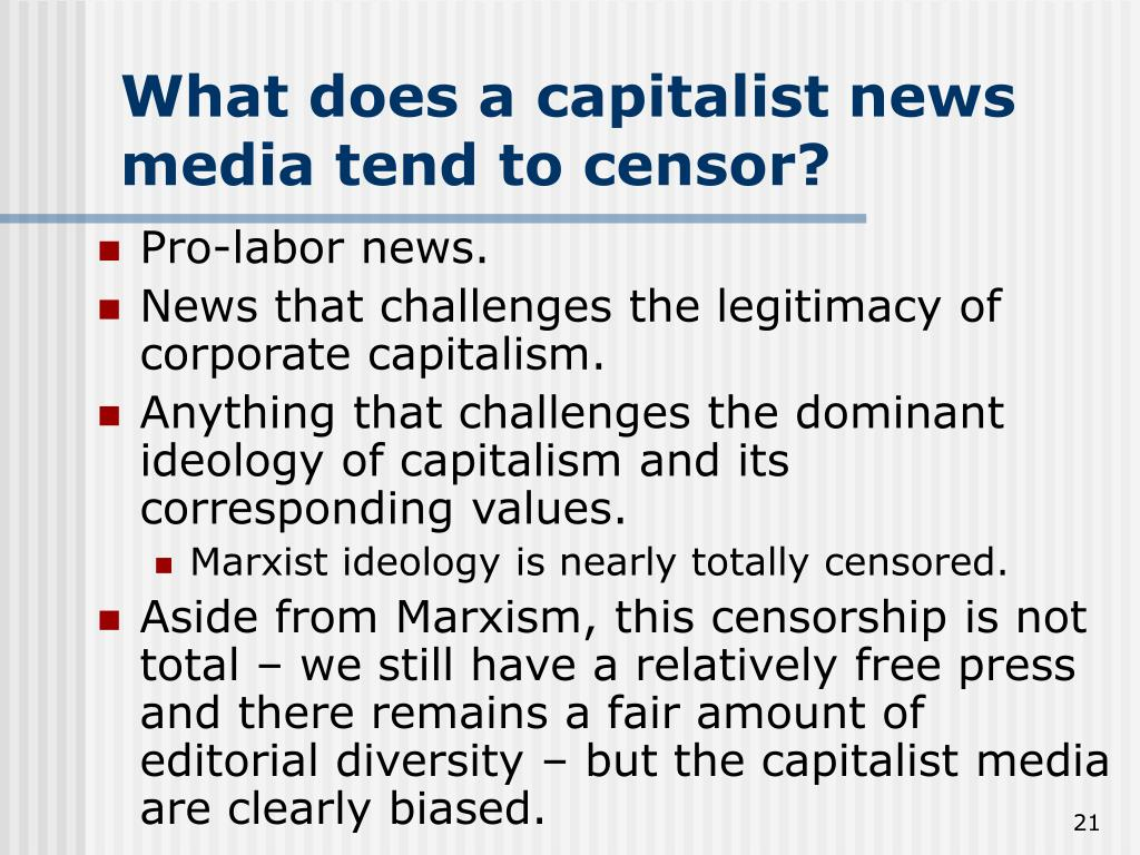 What does a capitalist news media tend to censor?