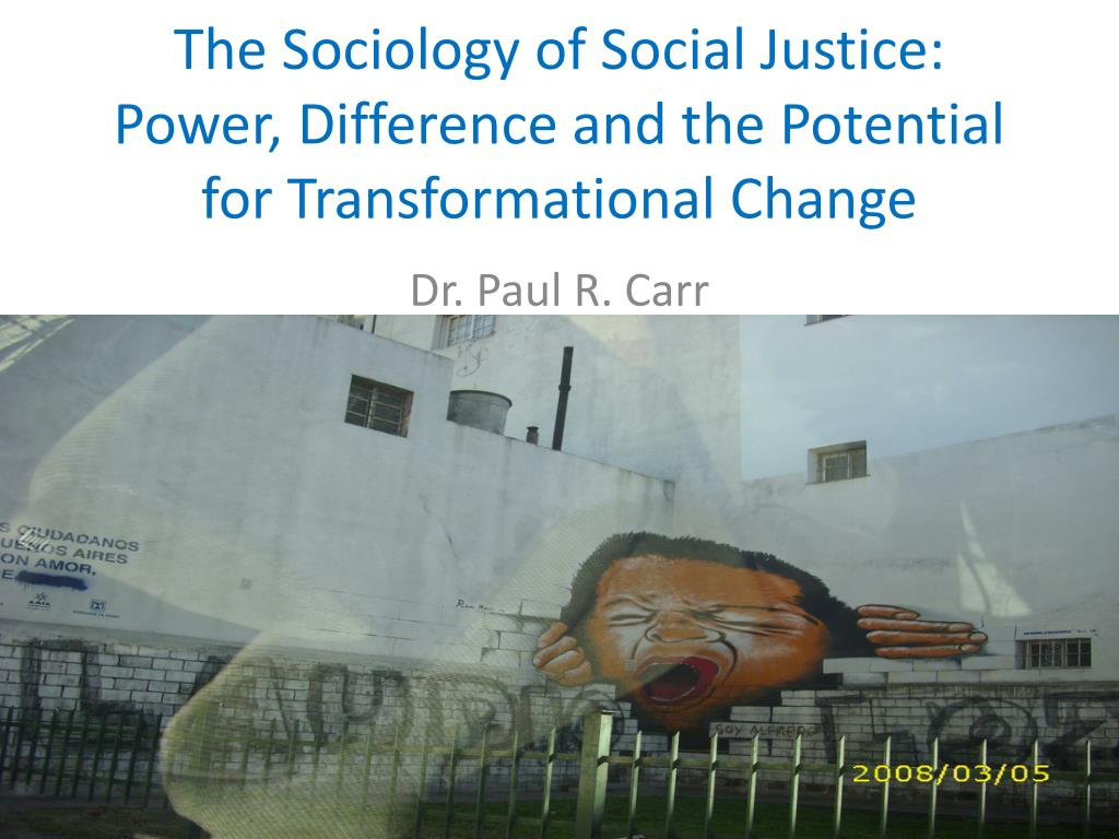 the sociology of social justice power difference and the potential for transformational change l.