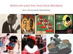 whites who paint their faces black blackface source http en wikipedia org wiki blackface