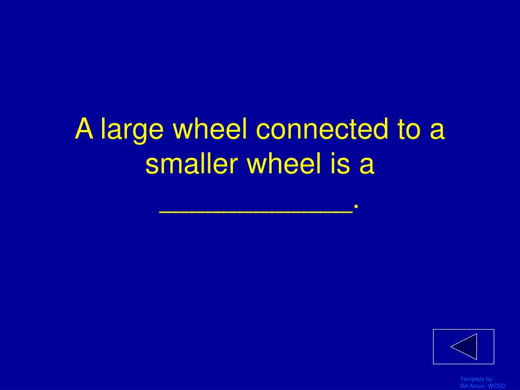 A large wheel connected to a smaller wheel is a ____________.