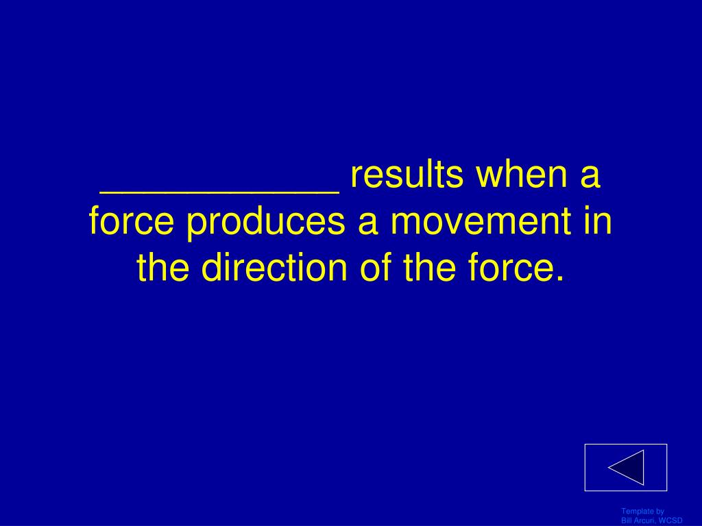 ___________ results when a force produces a movement in the direction of the force.