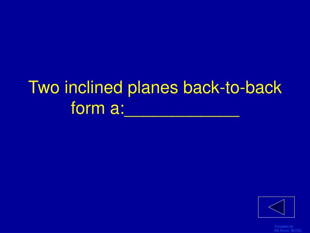 Two inclined planes back-to-back form a:____________