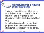 an institution that is required to take attendance15