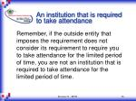 an institution that is required to take attendance16