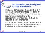an institution that is required to take attendance17