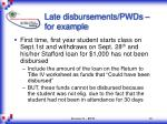 late disbursements pwds for example