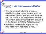 late disbursements pwds7