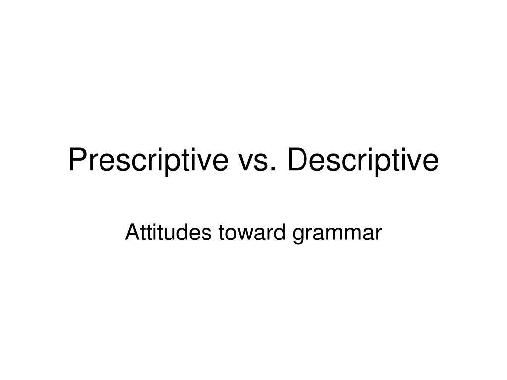 prescriptive vs descriptive l.
