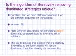 is the algorithm of iteratively removing dominated strategies unique