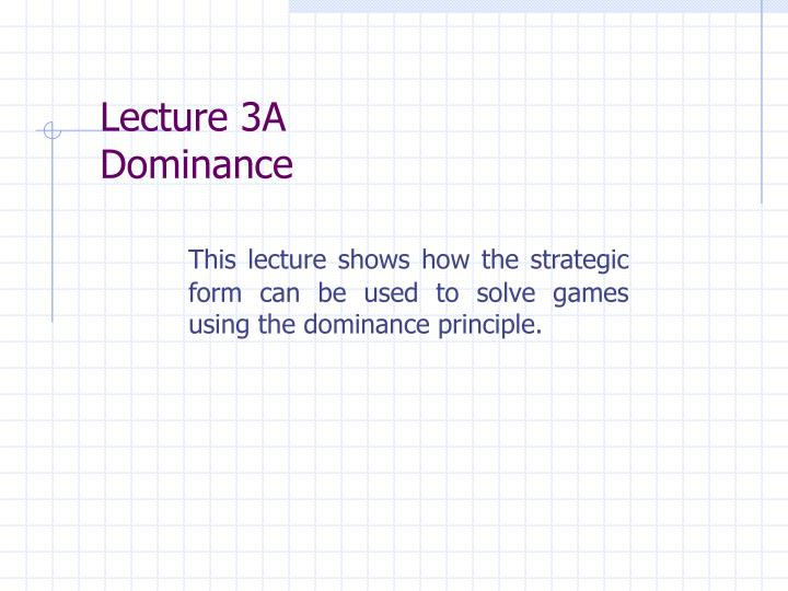 Lecture 3a dominance