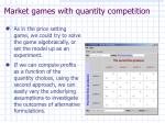 market games with quantity competition