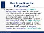 how to continue the elp journey