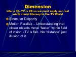 dimension life is 3d tv is 2d so we must apply our real world visual literacy to the tv world24