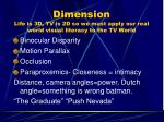 dimension life is 3d tv is 2d so we must apply our real world visual literacy to the tv world26