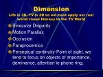 dimension life is 3d tv is 2d so we must apply our real world visual literacy to the tv world27