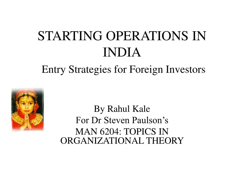 starting operations in india entry strategies for foreign investors l.