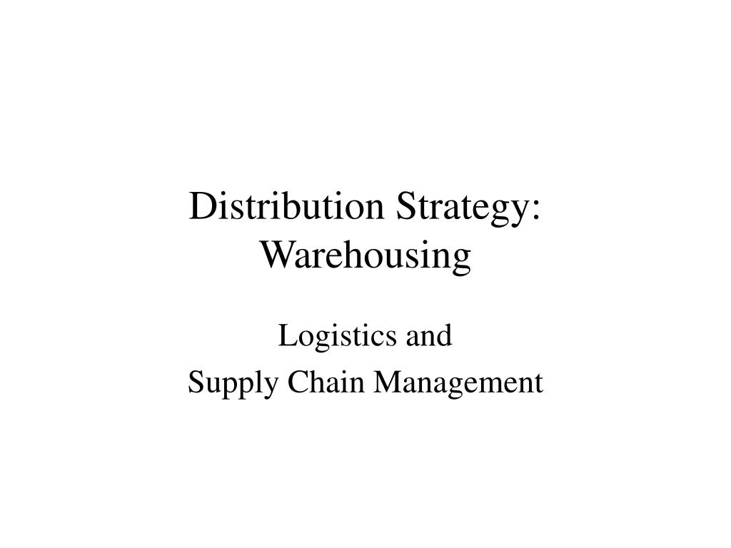 distribution strategy warehousing l.