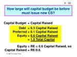 how large will capital budget be before must issue new cs