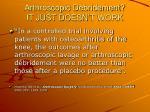 arthroscopic debridement it just doesn t work