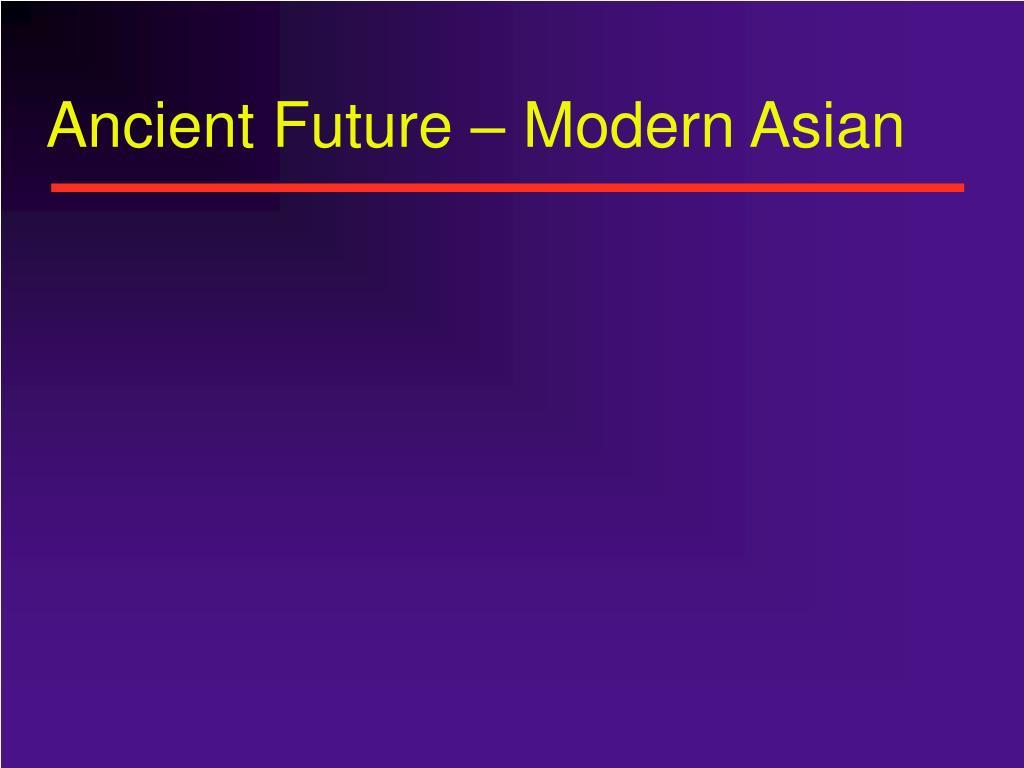 Ancient Future – Modern Asian