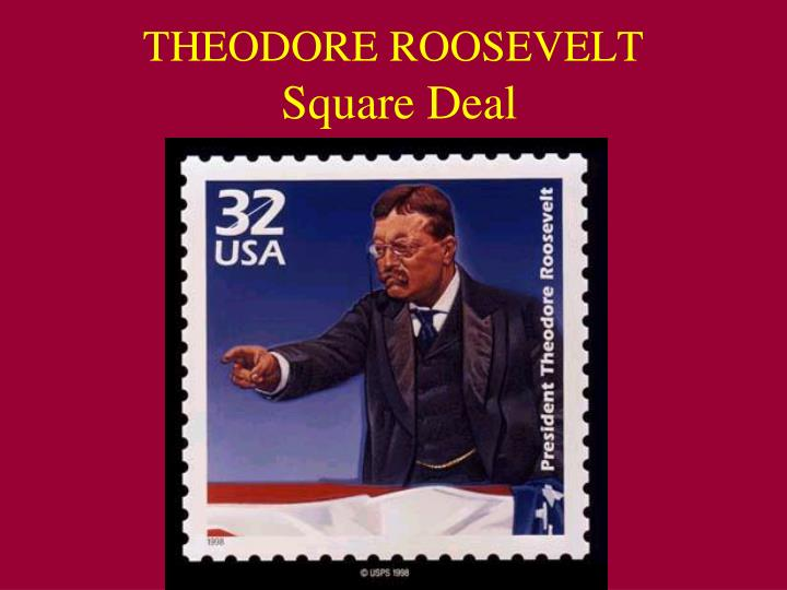 theodore roosevelt square deal n.