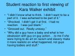 student reaction to first viewing of kara walker exhibit