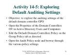 activity 14 5 exploring default auditing settings